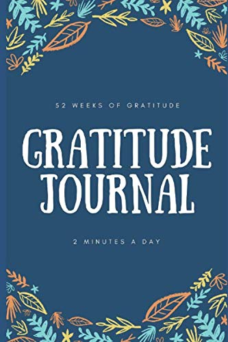 Gratitude Journal: 52 Weeks Of Gratitude. 2 Minutes A Day