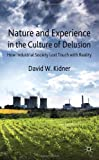 Nature and Experience in the Culture of Delusion : How Industrial Society Lost Touch with Reality, Kidner, David W., 0230308481