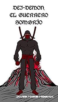 DEI-DEMON, EL GUERRERO SOMBRÍO (Spanish Edition) by [HERRAIZ, JAVIER HARO]