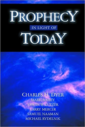 Prophecy in Light of Today: Charles H  H  Dyer, Charles H  Dyer