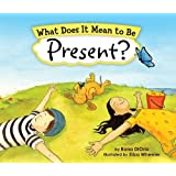 What Does It Mean to Be Present?: (Mindfulness for Kids Picture Book)