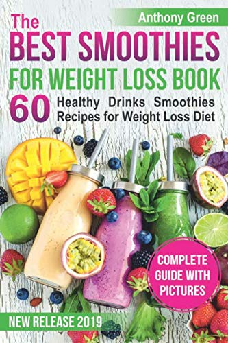 The Best Smoothies for Weight Loss Book: 60 Healthy Drinks Smoothies Recipes for Weight Loss Diet (smoothie weight loss cleanse, how to make a smoothie, smoothie cookbook, smoothie ingredients)