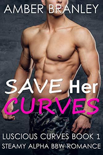 Save Her Curves (Steamy Alpha BBW Romance) (Luscious Curves Book 1) ()