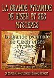 La grande pyramide de Gizeh et ses mystères, une