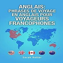 Anglais: Phrases de Voyage en Anglais pour Voyageurs Francophones | Livre audio Auteur(s) : Sarah Retter Narrateur(s) : Ilja Rosendahl