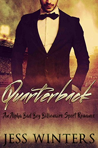 ROMANCE: Quarterback (An Alpha Billionaire Bad Boy Romance) (Contemporary New Adult Sport Romance) by [WINTERS, JESS]