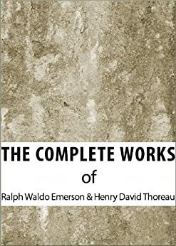 The Complete Works of Ralph Waldo Emerson & Henry David Thoreau (The Complete Works of Henry David Thoreau and Ralph Waldo Emerson Book 1) by [Thoreau, Henry David, Ralph Waldo Emerson]