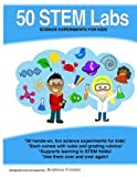 50 Stem Labs - Science Experiments for Kids (Volume 1)