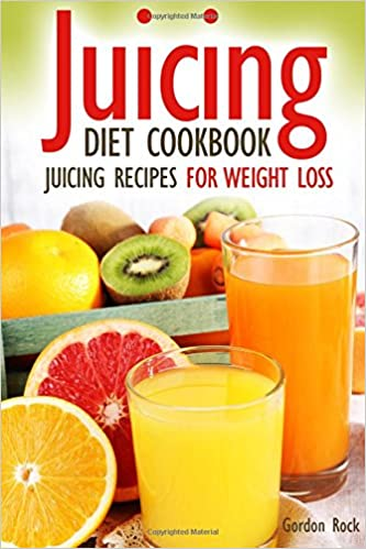 Juicing Diet Cookbook: Juicing Recipes for Weight Loss (Juicing for Health)