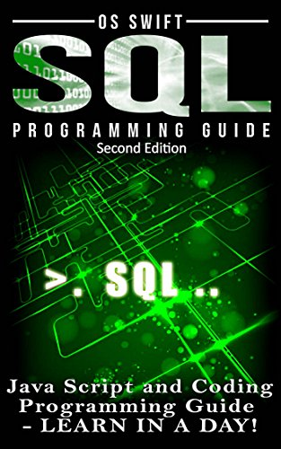 Programming: SQL: Programming Guide: Javascript and Coding: LEARN IN A DAY! (SQL, Wed Design, Java, Computer Programming, HTML, SQL, CSS) Pdf