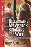 The Billionaire Maverick Bargains for a Wife, Paige Cameron, 1619266172