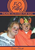 50 Nifty Theatre Activities for Kids, Susan Chenet, 1606791648