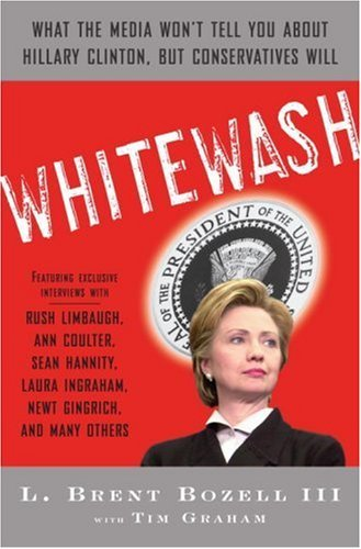 Whitewash: What the Media Won't Tell You About Hillary Clinton, but Conservatives Will by L. Brent Bozell (2007-11-13) pdf epub