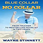 Blue Collar to No Collar: From Trucker to Bestselling Novelist in Two Years | Wayne Stinnett