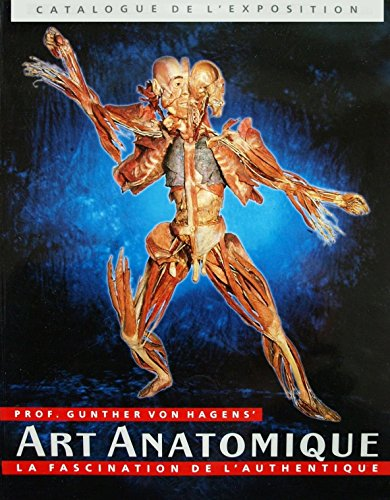 Prof. Gunther von Hagens' Art anatomique: La fascination de l'authentique (Catalogue de l'exposition)