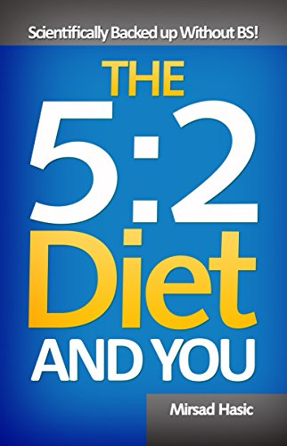 The 5:2 Diet and You - Scientifically Backed up Without BS!