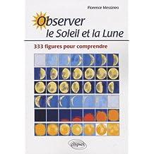 Observer le Soleil ET la Lune 333 Figures Pour Comprendre
