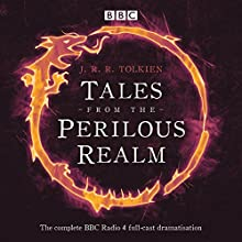 Tales from the Perilous Realm: Four BBC Radio 4 Full-Cast Dramatisations Radio/TV Program by J.R.R. Tolkien, Brian Sibley - adaptation Narrated by  full cast