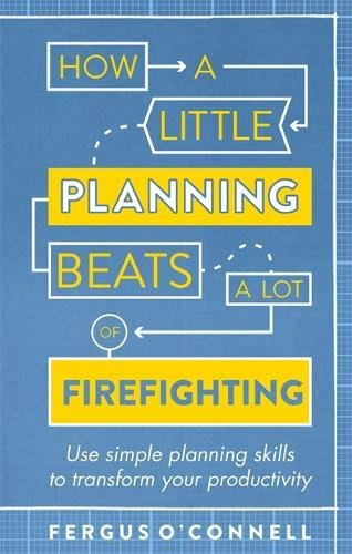 How a Little Planning Beats a Lot of Firefighting: Use simple planning skills to transform your productivity (How to Boo