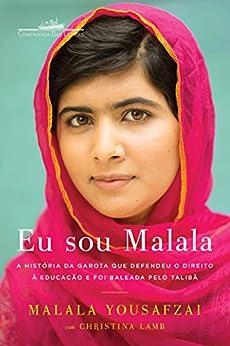Eu sou Malala: A história da garota que defendeu o direito à educação e foi baleada pelo Talibã por [Yousafzai, Malala]