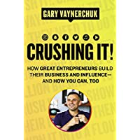Crushing It!: How Great Entrepreneurs Build Their Business and Influence and How You Can, Too (Kindle Edition)