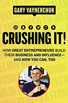 Crushing It!: How Great Entrepreneurs Build Their Business and Influence—and How You Can, Too by [Vaynerchuk, Gary]