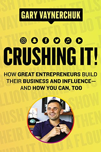 Crushing It!: How Great Entrepreneurs Build Their Business and Influence—and How You Can, Too cover