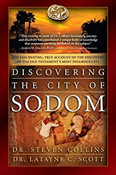Discovering the City of Sodom: The Fascinating, True Account of the Discovery of the Old Testament's Most Infamous City by [Collins, Steven, Scott, Latayne C.]