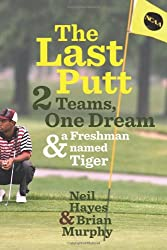 Last Putt: Two Teams, One Dream, and a Freshman Named Tiger