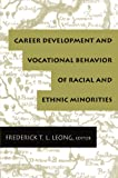 Career Development and Vocational Behavior of Racial and Ethnic Minorities, , 0805826920