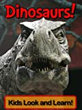 Dinosaurs! Learn About Dinosaurs and Enjoy Colorful Pictures - Look and Learn! (50+ Photos of Dinosaurs)