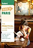 Fodor's See It Paris, 4th Edition, Fodor's Travel Publications, Inc. Staff, 1400004993