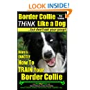 Border Collie Dog Training   Think Like a Dog, But Don't Eat Your Poop!  : Here's EXACTLY How To Train Your Border Collie