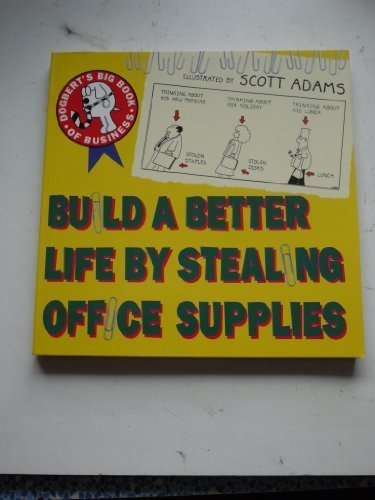 Build a Better Life by Stealing Office Supplies: Dogbert's Big Book of Business by Adams, Scott (1991) Paperback (Build A Better Life By Stealing Office Supplies)