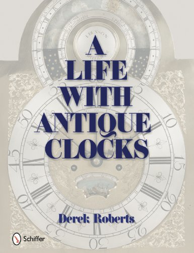A Life With Antique Clocks by Derek Roberts