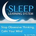 Stop Obsessive Thinking, Calm Your Mind with Hypnosis, Meditation, and Affirmations: The Sleep Learning System Speech by Joel Thielke Narrated by Joel Thielke