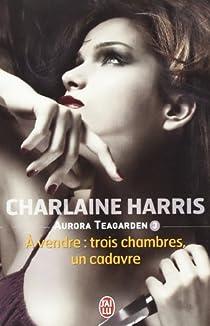 Aurora Teagarden, tome 3 : A vendre : trois chambres, un cadavre par Harris