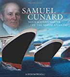 Front cover for the book Samuel Cunard: Nova Scotia's Master of the North Atlantic by John Boileau