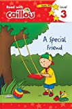 Caillou: A Special Friend - Read with Caillou, Level 3
