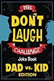 The Don t Laugh Challenge - Dad vs. Kid Edition: The Ultimate Showdown Between Dads and Kids - A Joke Book for Father s Day, Birthdays, Christmas and More