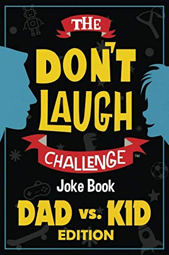 The Don't Laugh Challenge - Dad vs. Kid Edition: The Ultimate Showdown Between Dads and Kids - A Joke Book for Father's Day, Birthdays, Christmas and More (Worst Gifts From Christmas Husband)