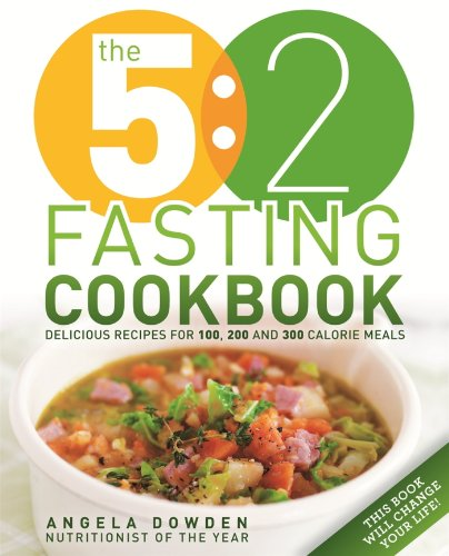 The 5:2 Fasting Cookbook: More Recipes for the 2 Day Fasting Diet. Delicious Recipes for 600 Calorie Days