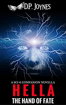 HELLA: The Hand of Fate (Sci-6 Series Book 2) by [Joynes, D.P.]