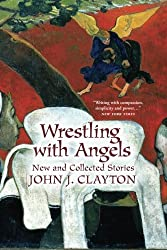 Wrestling with Angels: New and Collected Stories