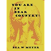 You Are In Bear Country!!: wild stories from a Canadian backyard