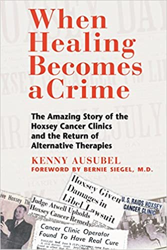 When Healing Becomes a Crime: The Amazing Story of the Hoxsey Cancer