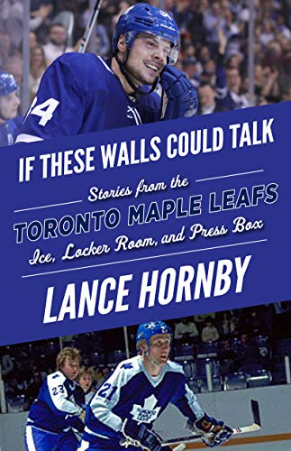 If These Walls Could Talk: Toronto Maple Leafs: Stories from the Toronto Maple Leafs Ice, Locker Room, and Press Box por Lance Hornby