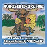 Marr-Lee the Homesick Moose, Penelope A. Riley, 1467042943