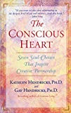The Conscious Heart: Seven Soul-Choices That Create Your Relationship Destiny