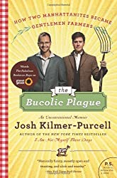 By Josh Kilmer-Purcell - The Bucolic Plague: How Two Manhattanites Became Gentlemen Farmers: An Unconventional Memoir (P.S.) (Reprint) (2/20/11)